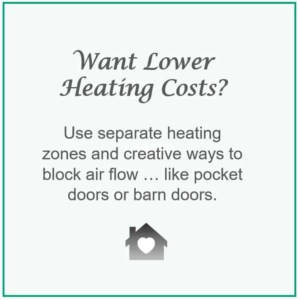 with an open floor plan you need to get creative about ways to close sections of the house to lower heating & cooling costs